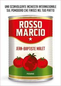 Jean-Baptiste Malet - Rosso marcio. Una sconvolgente inchiesta internazionale sul pomodoro che finisce nel tuo piatto