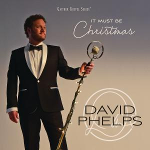 David Phelps - It Must Be Christmas (2018)