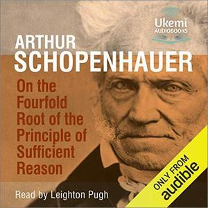 On the Fourfold Root of the Principle of Sufficient Reason [Audiobook]
