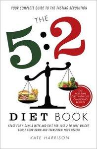 The 5:2 Diet Book: Feast for 5 Days a Week and Fast for 2 to Lose Weight, Boost Your Brain and Transform Your Health