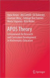APOS Theory: A Framework for Research and Curriculum Development in Mathematics Education (Repost)