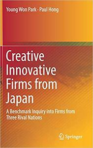 Creative Innovative Firms from Japan: A Benchmark Inquiry into Firms from Three Rival Nations