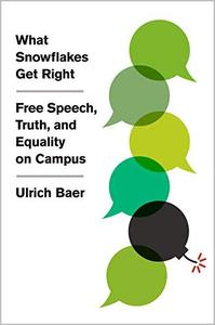 What Snowflakes Get Right Free Speech, Truth, and Equality on Campus