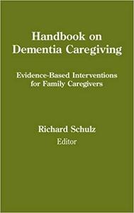 Handbook on Dementia Caregiving: Evidence-Based Interventions for Family Caregivers [Repost]