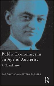 Public Economics in an Age of Austerity (The Graz Schumpeter Lectures) (Repost)