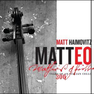 Matt Haimovitz - Matteo: 300 Years of an Italian Cello (2010)