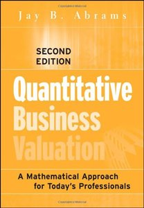Quantitative Business Valuation: A Mathematical Approach for Today's Professionals, 2 Edition