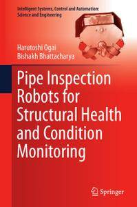 Pipe Inspection Robots for Structural Health and Condition Monitoring