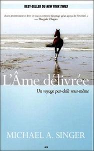 """Michael A. Singer, """"L'Âme  délivrée : Un voyage par-delà vous-même"""""""