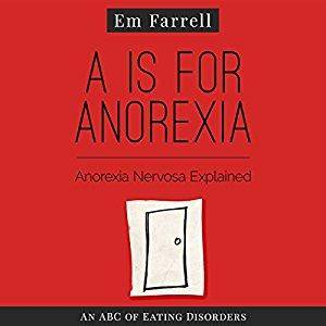 A Is for Anorexia: Anorexia Nervosa Explained [Audiobook]