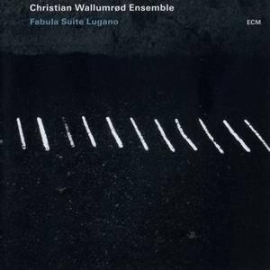 Christian Wallumrod Ensemble - Fabula Suite Lugano (2009) {ECM 2118}