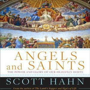Angels and Saints: A Biblical Guide to Friendship with God's Holy Ones [Audiobook]