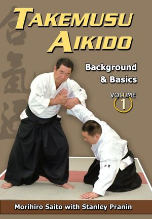 Takemusu Aikido Volume 1: Background & basics