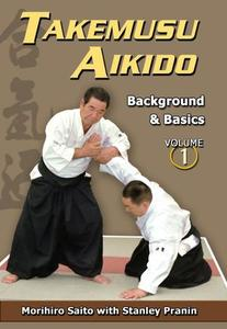 Takemusu Aikido Volume 1: Background & basics