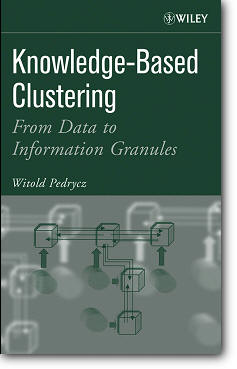 Witold Pedrycz, «Knowledge-Based Clustering : From Data to Information Granules»