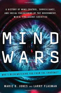 Mind Wars: A History of Mind Control, Surveillance, and Social Engineering by the Government, Media, and Secret (repost)