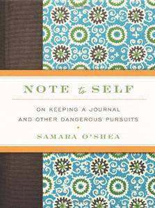 Note to Self: On Keeping a Journal and Other Dangerous Pursuits (Repost)