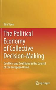 The Political Economy of Collective Decision-Making: Conflicts and Coalitions in the Council of the European Union