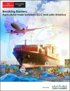 The Economist (Intelligence Unit) - Breaking barriers: Agricultural trade between GCC and Latin America (2018)