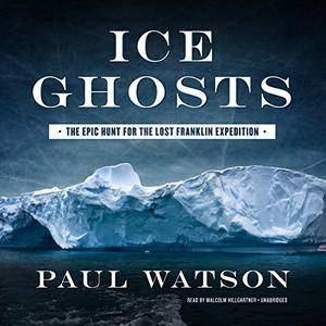 Ice Ghosts: The Epic Hunt for the Lost Franklin Expedition (Audiobook)