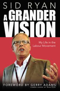 A Grander Vision: My Life in the Labour Movement