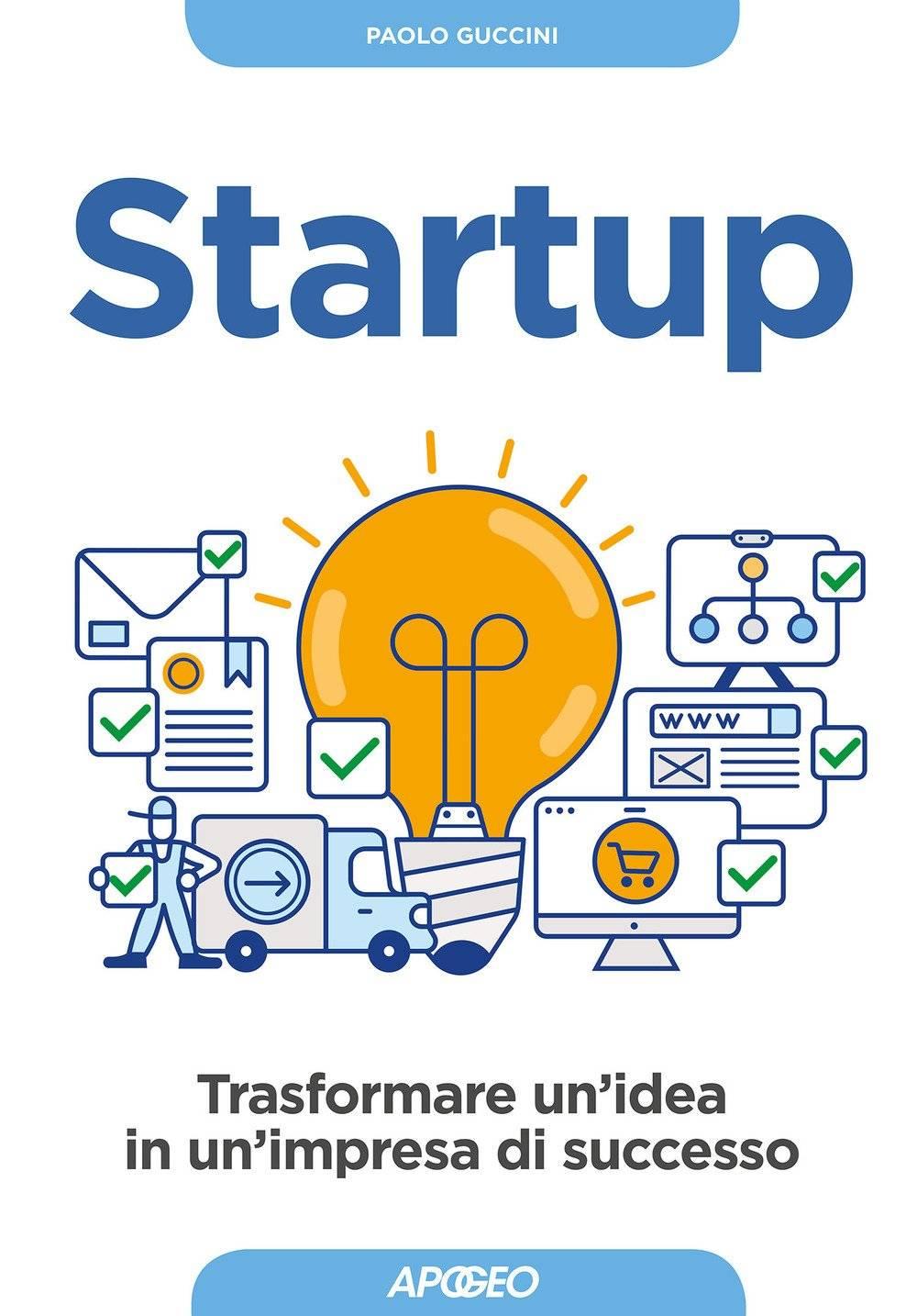 Paolo Guccini - Startup. Trasformare un'idea in un'impresa di successo