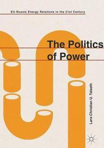 The Politics of Power: EU-Russia Energy Relations in the 21st Century