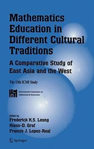 Mathematics Education in Different Cultural Traditions- A Comparative Study of East Asia and the ...