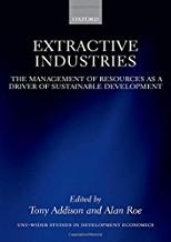 Extractive Industries: The Management of Resources as a Driver of Sustainable Development  by  Tony Addison (Editor), Alan Roe