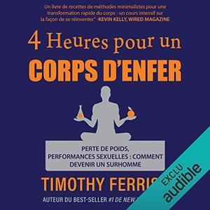 """Timothy Ferriss, """"4 heures pour un corps d'enfer: Perte de poids, performances sexuelles - comment devenir un surhomme"""""""