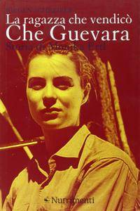 Jurgen Schreiber - La ragazza che vendicò Che Guevara. Storia di Monika Ertl
