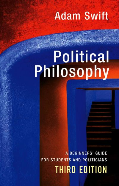 Political Philosophy: A Beginner's Guide for Students and Politicians, 3 edition