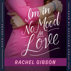 «I'm in No Mood for Love» by Rachel Gibson
