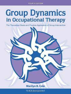 Group Dynamics in Occupational Therapy: The Theoretical Basis and Practice Application of Group Intervention, 4 edition (repost