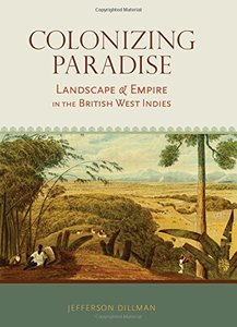 Colonizing Paradise Landscape and Empire in the British West Indies