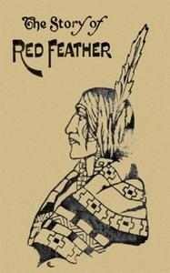 «The Story of Red Feather: A Tale of the American Frontier» by Edward Sylvester Ellis