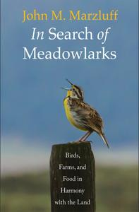 In Search of Meadowlarks: Birds, Farms, and Food in Harmony with the Land