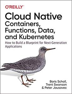 Cloud Native: Containers, Functions, Data, and Kubernetes [Early Release]