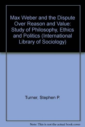 Max Weber and the Dispute over Reason and Value: A Study in Philosophy, Ethics, and Politics