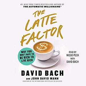 The Latte Factor: Why You Don't Have to Be Rich to Live Rich [Audiobook]