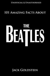 «101 Amazing Facts About The Beatles» by Jack Goldstein