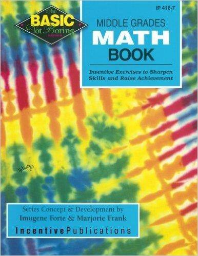 Middle Grades Math Book: Inventive Exercises to Sharpen Skills and Raise Achievement