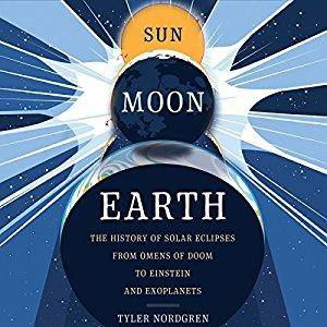 Sun Moon Earth: The History of Solar Eclipses from Omens of Doom to Einstein and Exoplanets [Audiobook]