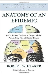 Anatomy of an Epidemic Magic Bullets, Psychiatric Drugs, and the Astonishing Rise of Mental Illne...