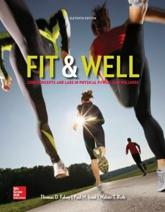 Fit & Well: Core Concepts and Labs in Physical Fitness and Wellness, 11 edition (repost)