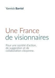 """Yannick Barriol, """"Une France de visionnaires : Pour une société d'action, de suggestion et de collaboration citoyenne"""""""