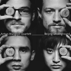 Anton Mangold Quartett - Beijing Underground (2017)