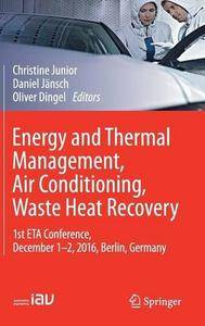 Energy and Thermal Management, Air Conditioning, Waste Heat Recovery: 1st ETA Conference, December 1-2, 2016, Berlin, Germany