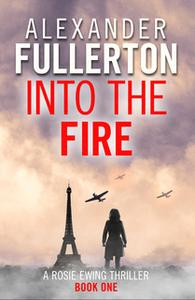 «Into the Fire» by Alexander Fullerton