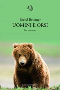 Bernd Brunner - Uomini e orsi. Una breve storia
